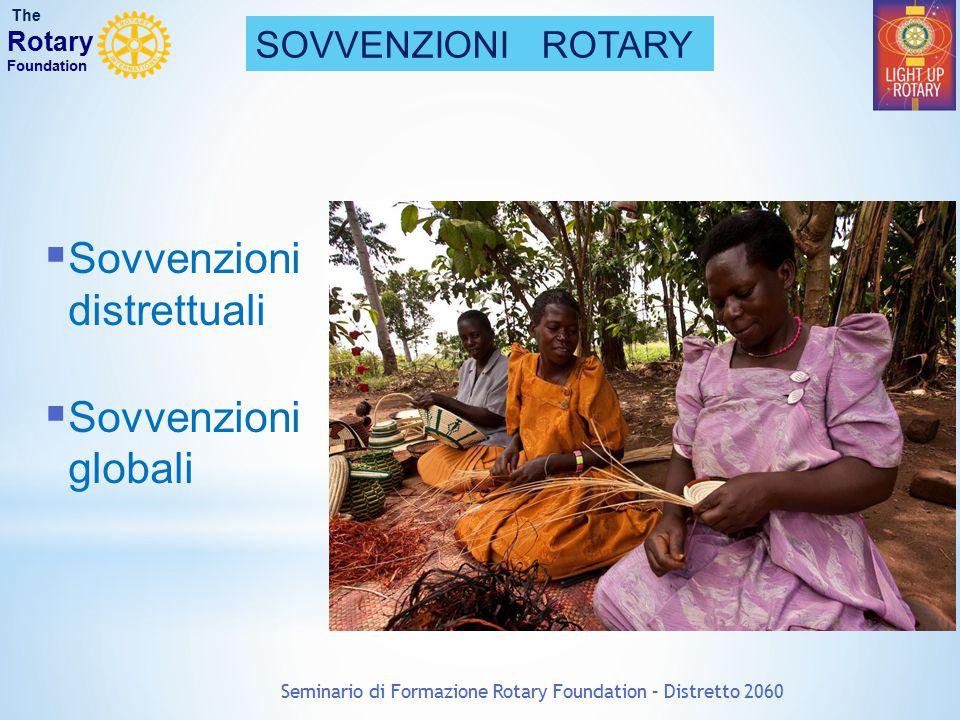 Seminario di Formazione Rotary Foundation – Distretto 2060 SOVVENZIONI ROTARY The Rotary Foundation  Sovvenzioni distrettuali  Sovvenzioni globali