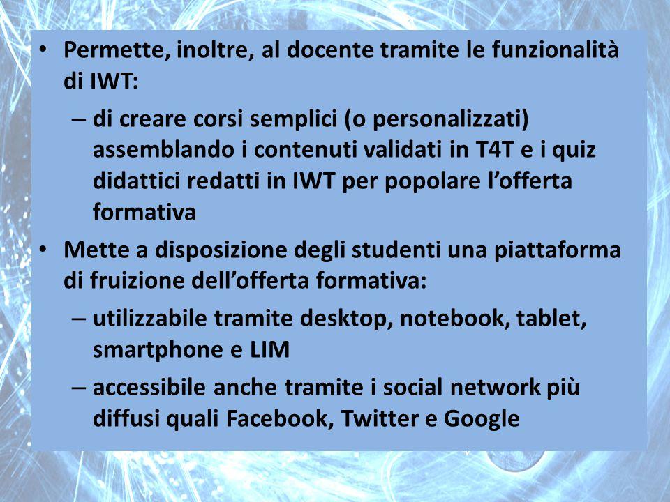 Permette, inoltre, al docente tramite le funzionalità di IWT: – di creare corsi semplici (o personalizzati) assemblando i contenuti validati in T4T e