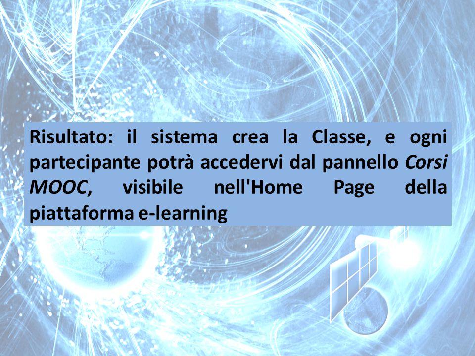 Risultato: il sistema crea la Classe, e ogni partecipante potrà accedervi dal pannello Corsi MOOC, visibile nell'Home Page della piattaforma e-learnin