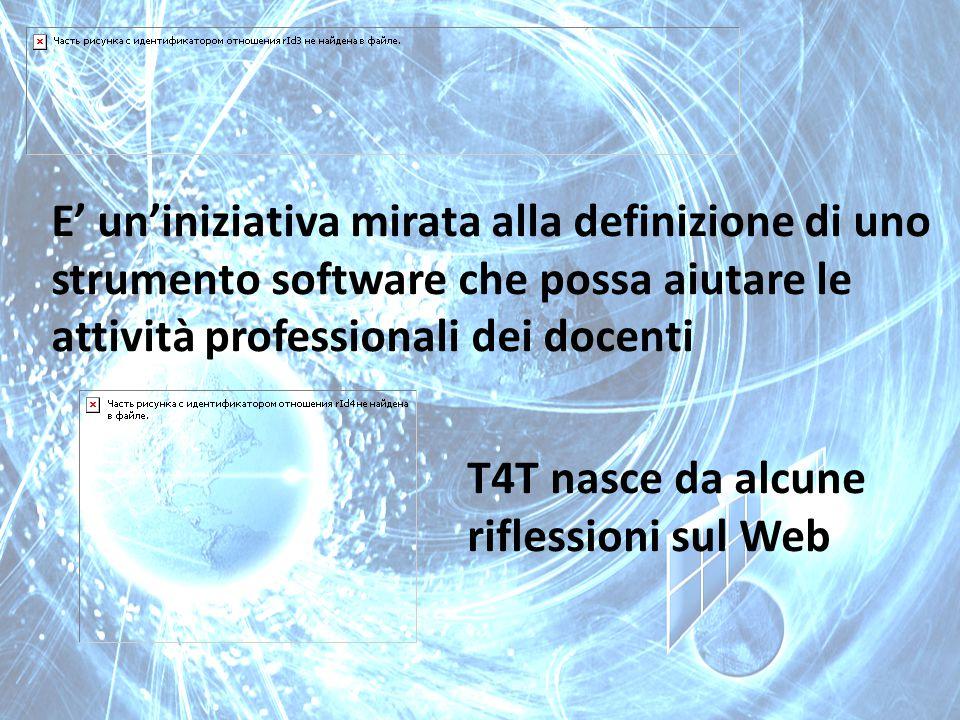 T4T nasce da alcune riflessioni sul Web E' un'iniziativa mirata alla definizione di uno strumento software che possa aiutare le attività professionali