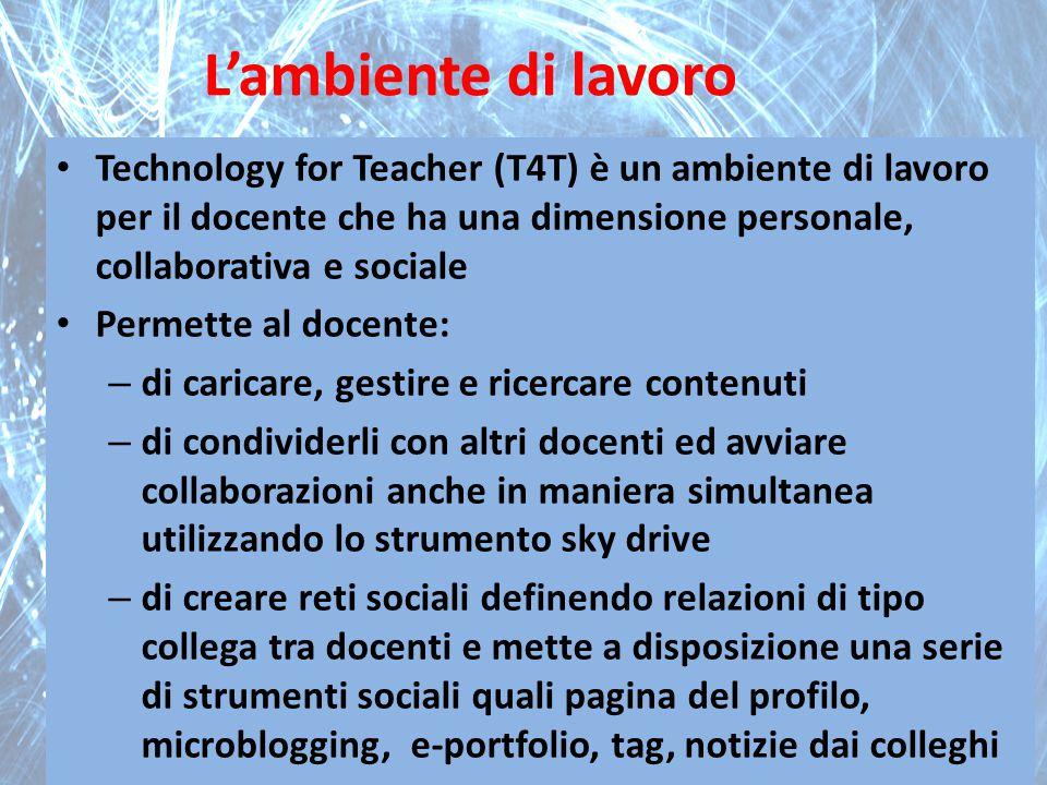 Technology for Teacher (T4T) è un ambiente di lavoro per il docente che ha una dimensione personale, collaborativa e sociale Permette al docente: – di
