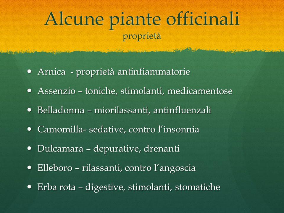 Alcune piante officinali proprietà Arnica - proprietà antinfiammatorie Arnica - proprietà antinfiammatorie Assenzio – toniche, stimolanti, medicamento