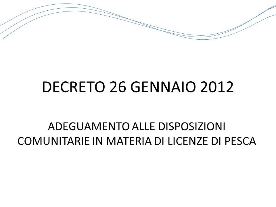 DECRETO 26 GENNAIO 2012 ADEGUAMENTO ALLE DISPOSIZIONI COMUNITARIE IN MATERIA DI LICENZE DI PESCA
