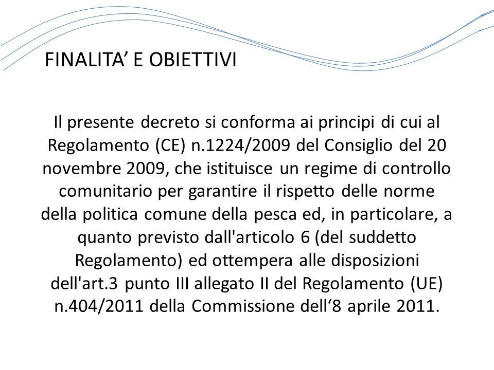 FINALITA' E OBIETTIVI Il presente decreto si conforma ai principi di cui al Regolamento (CE) n.1224/2009 del Consiglio del 20 novembre 2009, che istit