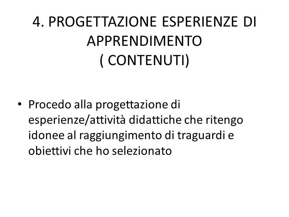 4. PROGETTAZIONE ESPERIENZE DI APPRENDIMENTO ( CONTENUTI) Procedo alla progettazione di esperienze/attività didattiche che ritengo idonee al raggiungi