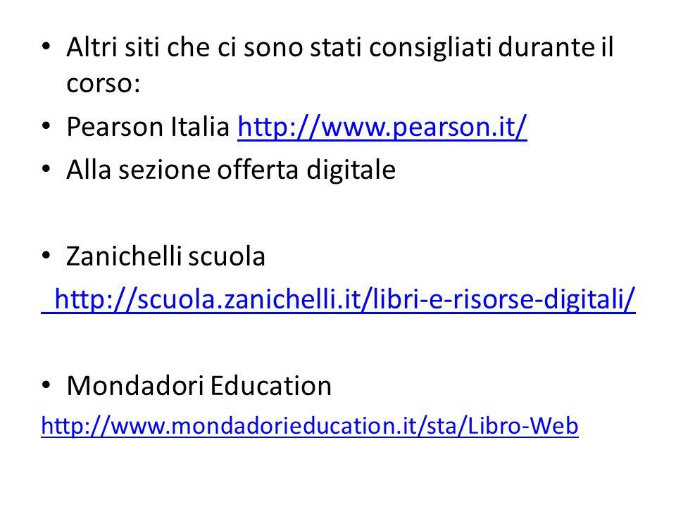 Altri siti che ci sono stati consigliati durante il corso: Pearson Italia http://www.pearson.it/http://www.pearson.it/ Alla sezione offerta digitale Z