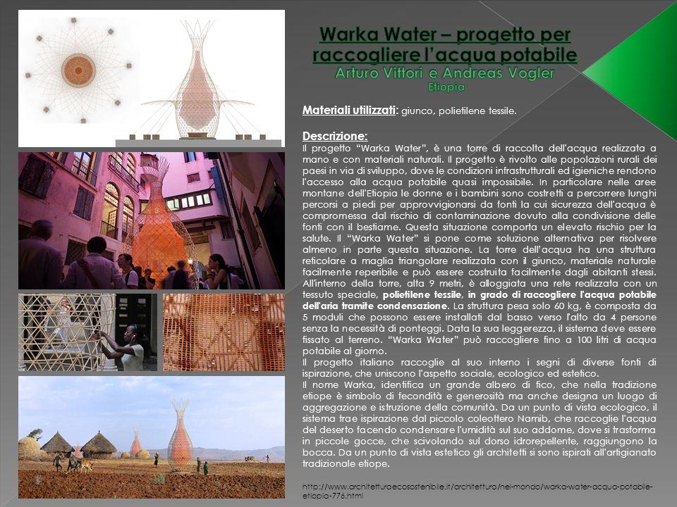 Materiali utilizzati : giunco, polietilene tessile. http://www.architetturaecosostenibile.it/architettura/nel-mondo/warka-water-acqua-potabile- etiopi