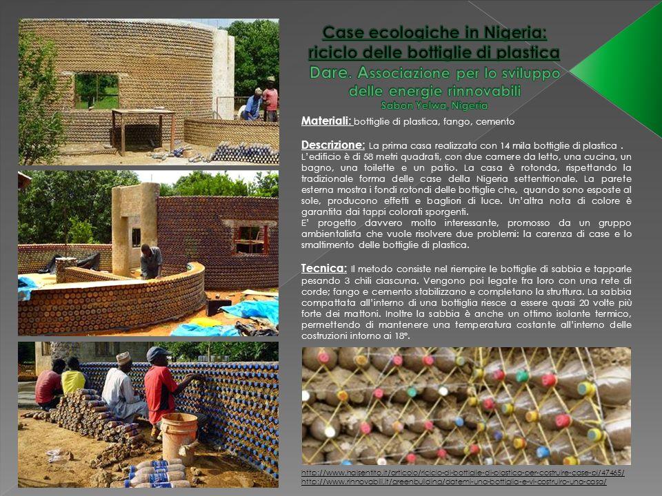 Materiali : bottiglie di plastica, fango, cemento Descrizione : La prima casa realizzata con 14 mila bottiglie di plastica. L'edificio è di 58 metri q