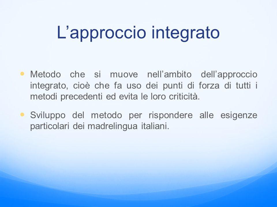 L'approccio integrato Metodo che si muove nell'ambito dell'approccio integrato, cioè che fa uso dei punti di forza di tutti i metodi precedenti ed evi