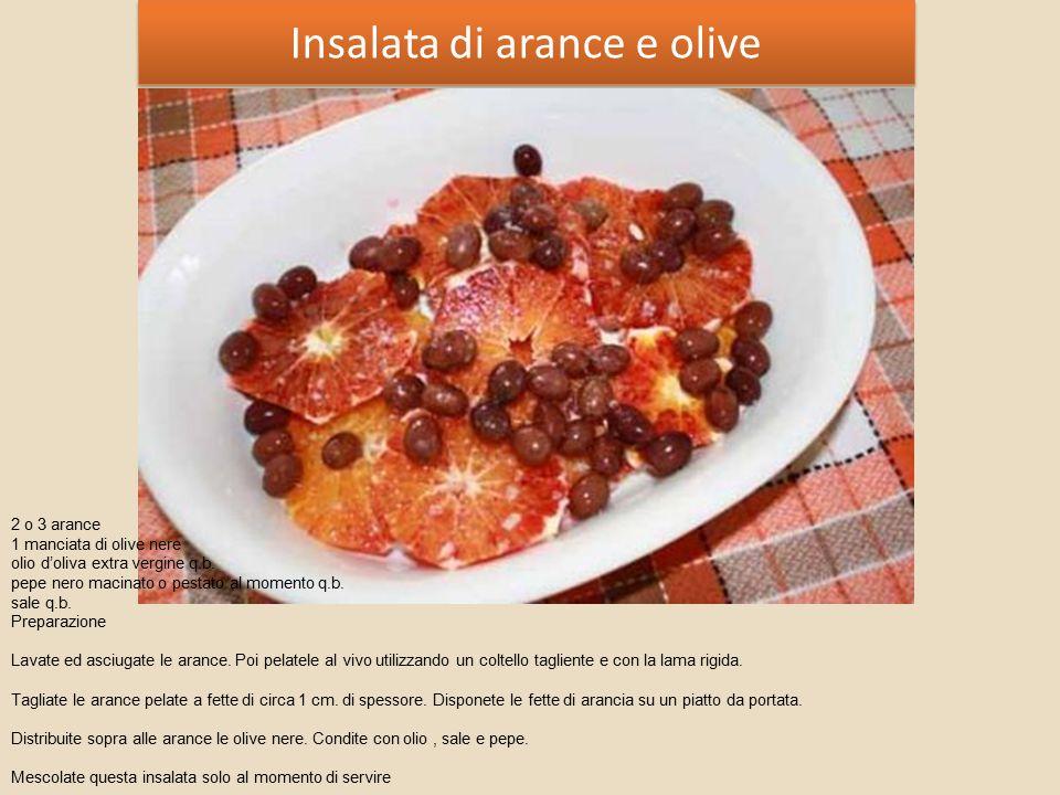 Insalata di arance e olive 2 o 3 arance 1 manciata di olive nere olio d'oliva extra vergine q.b.