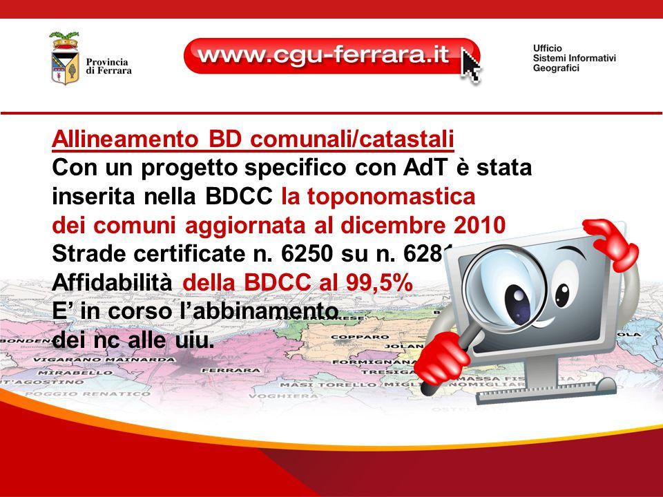 Allineamento BD comunali/catastali Con un progetto specifico con AdT è stata inserita nella BDCC la toponomastica dei comuni aggiornata al dicembre 2010 Strade certificate n.