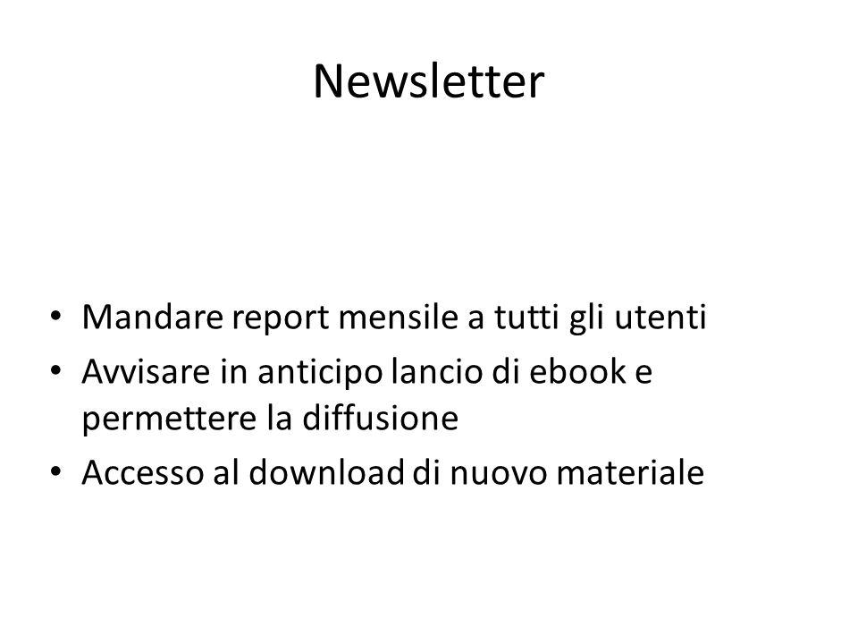 Newsletter Mandare report mensile a tutti gli utenti Avvisare in anticipo lancio di ebook e permettere la diffusione Accesso al download di nuovo materiale