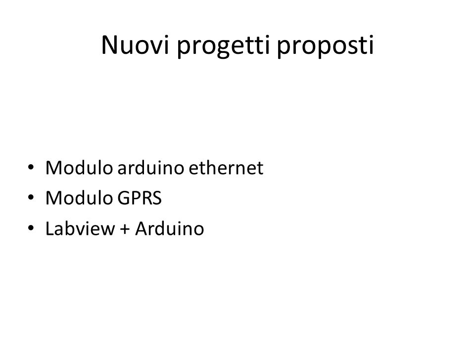 Nuovi progetti proposti Modulo arduino ethernet Modulo GPRS Labview + Arduino