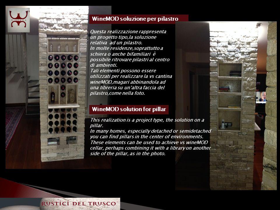 WineMOD soluzione per pilastro WineMOD pillar solution Questa realizzazione rappresenta un progetto tipo,la soluzione relativa ad un pilastro.