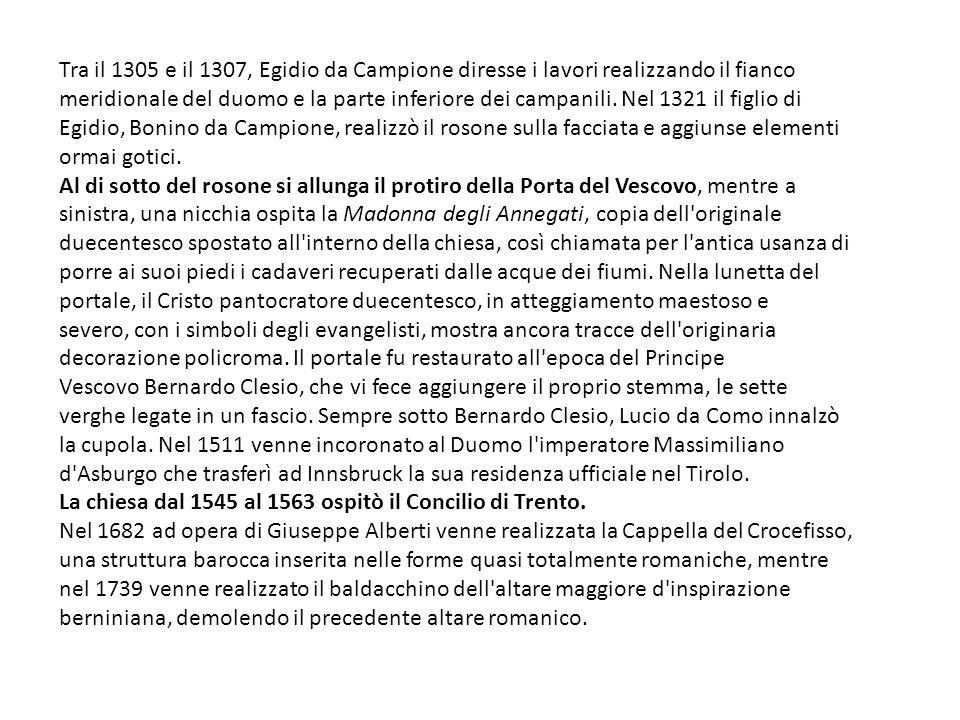 Tra il 1305 e il 1307, Egidio da Campione diresse i lavori realizzando il fianco meridionale del duomo e la parte inferiore dei campanili.