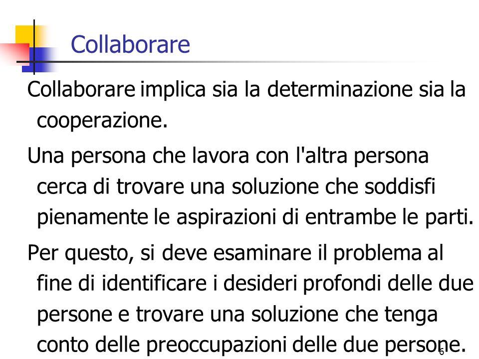 6 Collaborare Collaborare implica sia la determinazione sia la cooperazione.