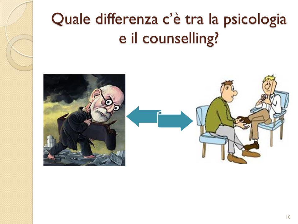 Quale differenza c'è tra la psicologia e il counselling? 18