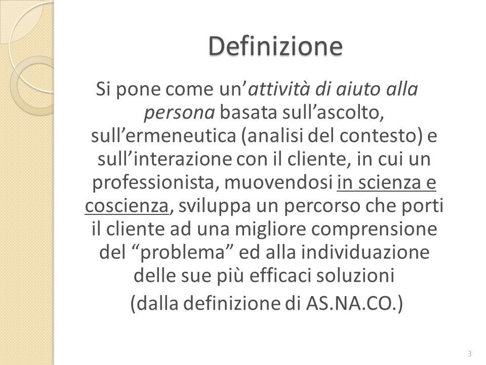 Definizione Si pone come un'attività di aiuto alla persona basata sull'ascolto, sull'ermeneutica (analisi del contesto) e sull'interazione con il clie