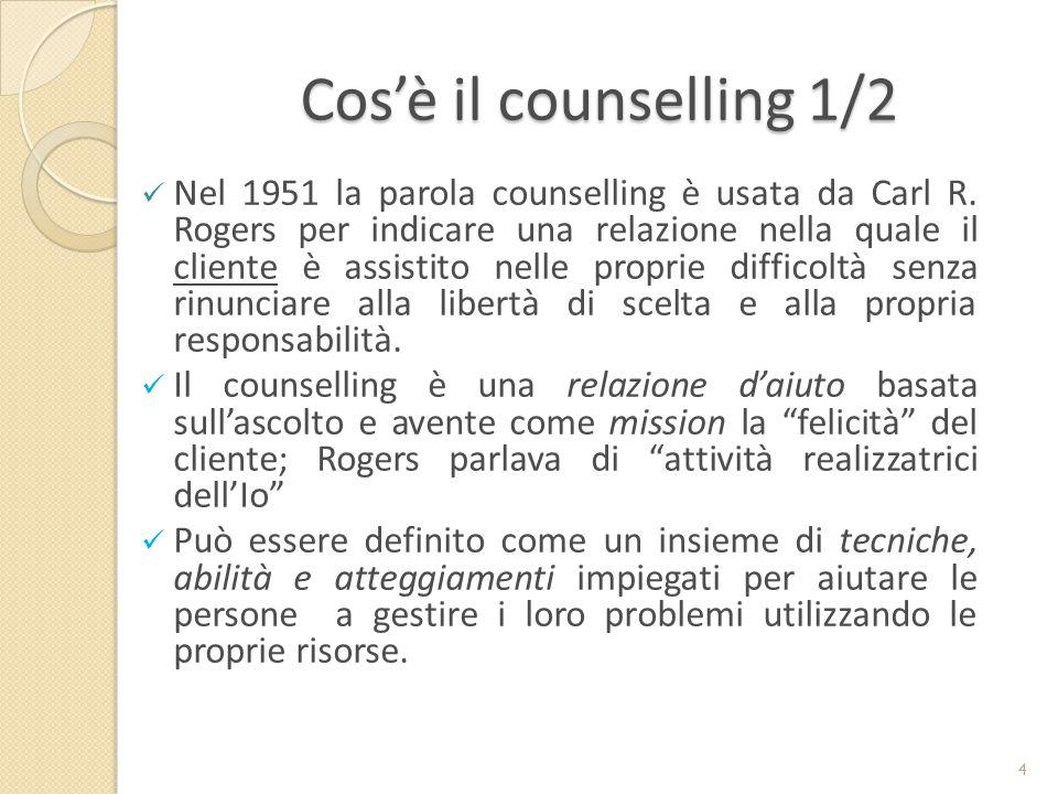 Cos'è il counselling 1/2 Nel 1951 la parola counselling è usata da Carl R. Rogers per indicare una relazione nella quale il cliente è assistito nelle