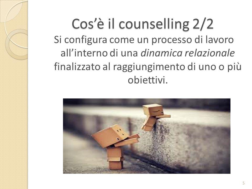 Cos'è il counselling 2/2 Si configura come un processo di lavoro all'interno di una dinamica relazionale finalizzato al raggiungimento di uno o più ob