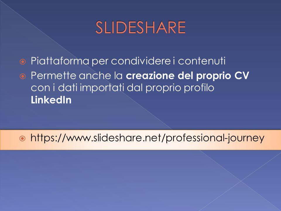  Piattaforma per condividere i contenuti  Permette anche la creazione del proprio CV con i dati importati dal proprio profilo LinkedIn  https://www.slideshare.net/professional-journey