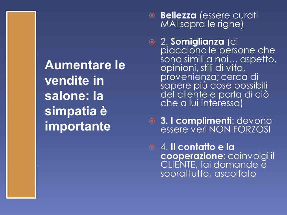 Aumentare le vendite in salone: la simpatia è importante  Bellezza (essere curati MAI sopra le righe)  2.