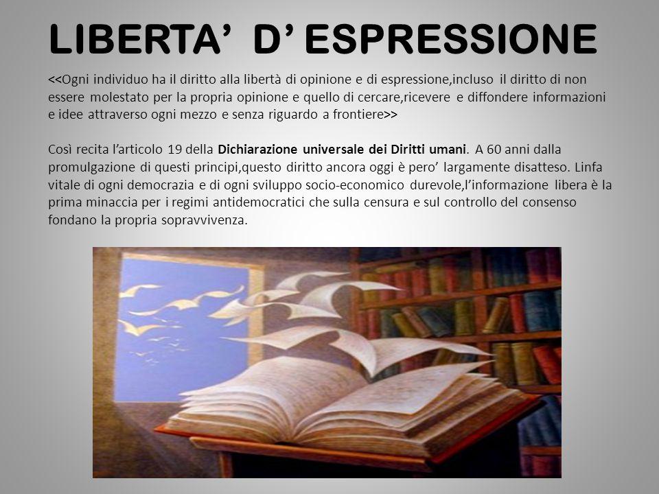 LIBERTA' D' ESPRESSIONE > Così recita l'articolo 19 della Dichiarazione universale dei Diritti umani.