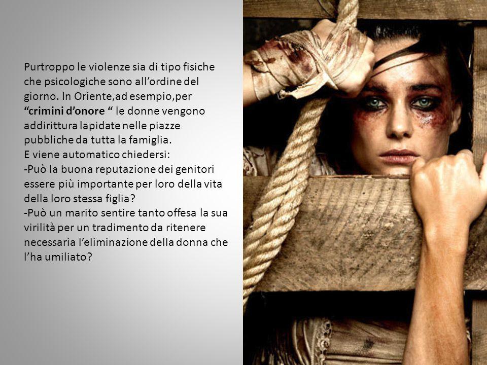 Purtroppo le violenze sia di tipo fisiche che psicologiche sono all'ordine del giorno.