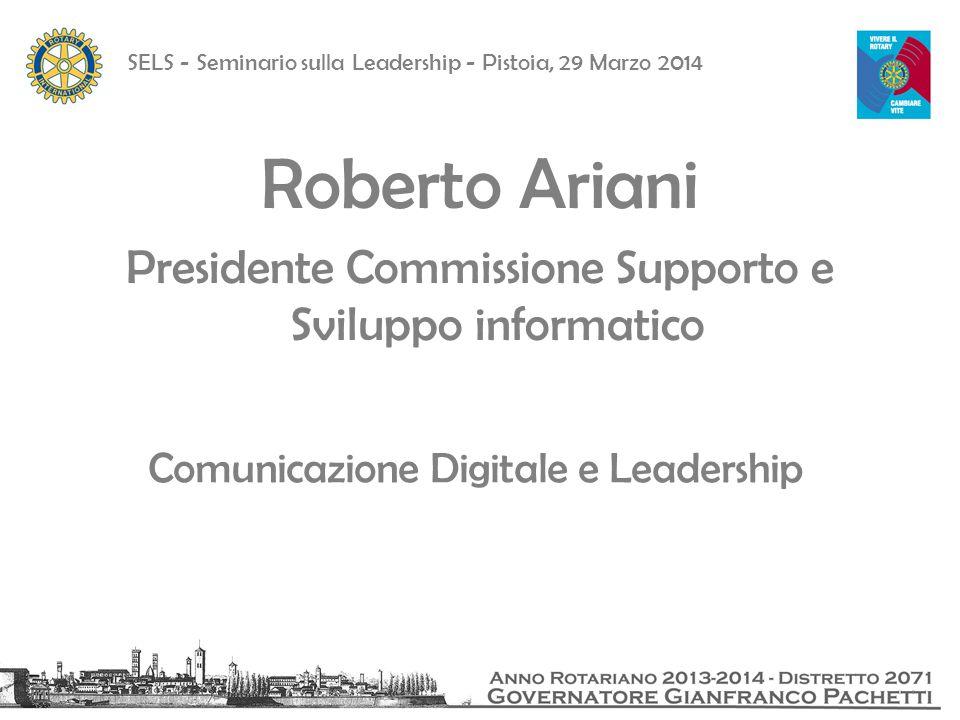 SELS - Seminario sulla Leadership - Pistoia, 29 Marzo 2014 Il modello di leadership Web 2.0 Il leader digitale deve essere innanzitutto, un facilitatore del cambiamento organizzativo la comunicazione digitale, la rete, il WEB 2.0 sono e devono rimanere dei mezzi, non il fine