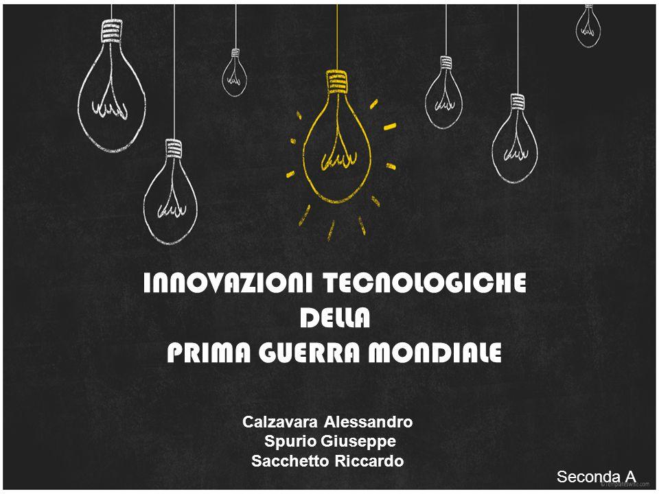 INNOVAZIONI TECNOLOGICHE DELLA PRIMA GUERRA MONDIALE Calzavara Alessandro Spurio Giuseppe Sacchetto Riccardo Seconda A