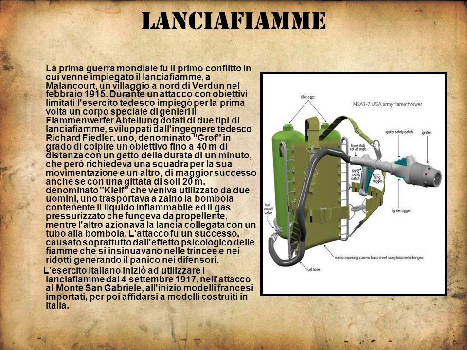 LANCIAFIAMME La prima guerra mondiale fu il primo conflitto in cui venne impiegato il lanciafiamme, a Malancourt, un villaggio a nord di Verdun nel febbraio 1915.