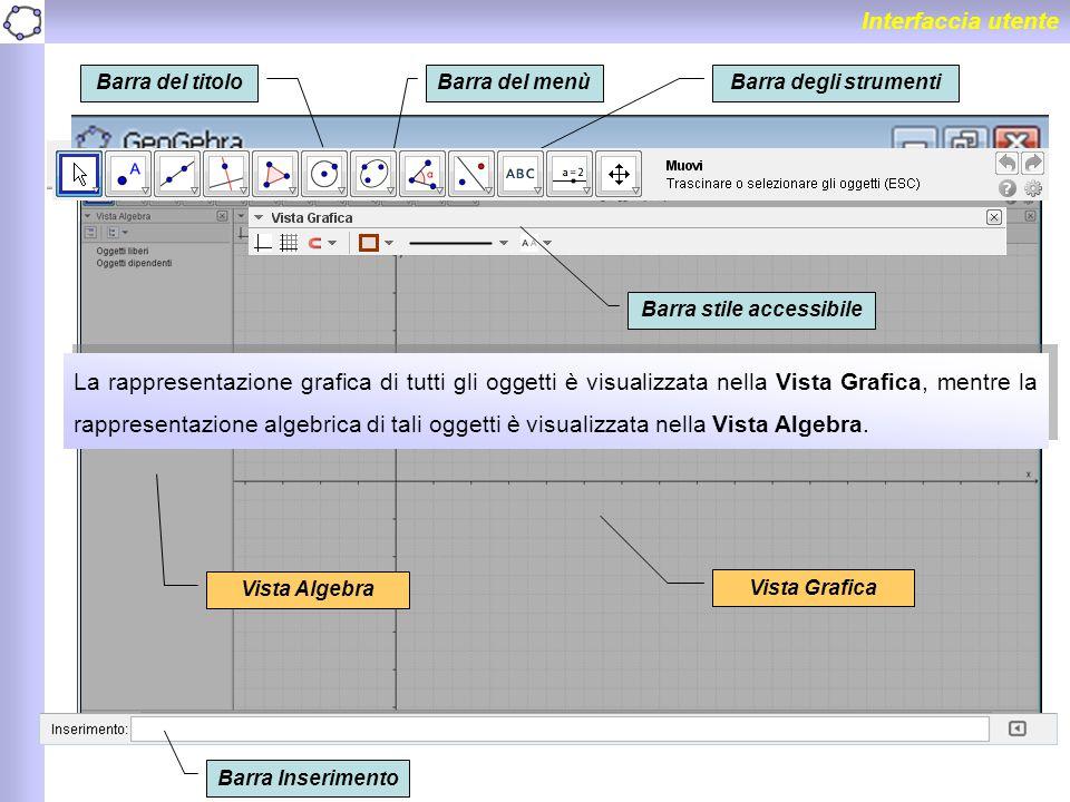 Vista Algebra Vista Grafica Barra del titoloBarra del menùBarra degli strumenti Interfaccia utente La rappresentazione grafica di tutti gli oggetti è