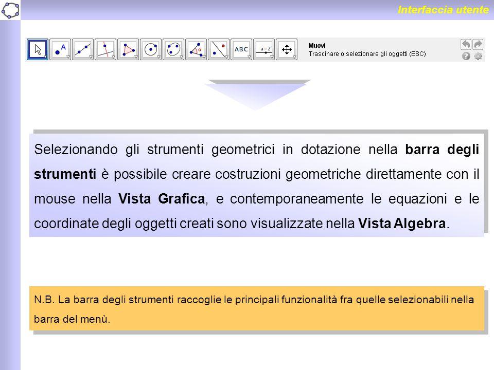 Interfaccia utente Selezionando gli strumenti geometrici in dotazione nella barra degli strumenti è possibile creare costruzioni geometriche direttame