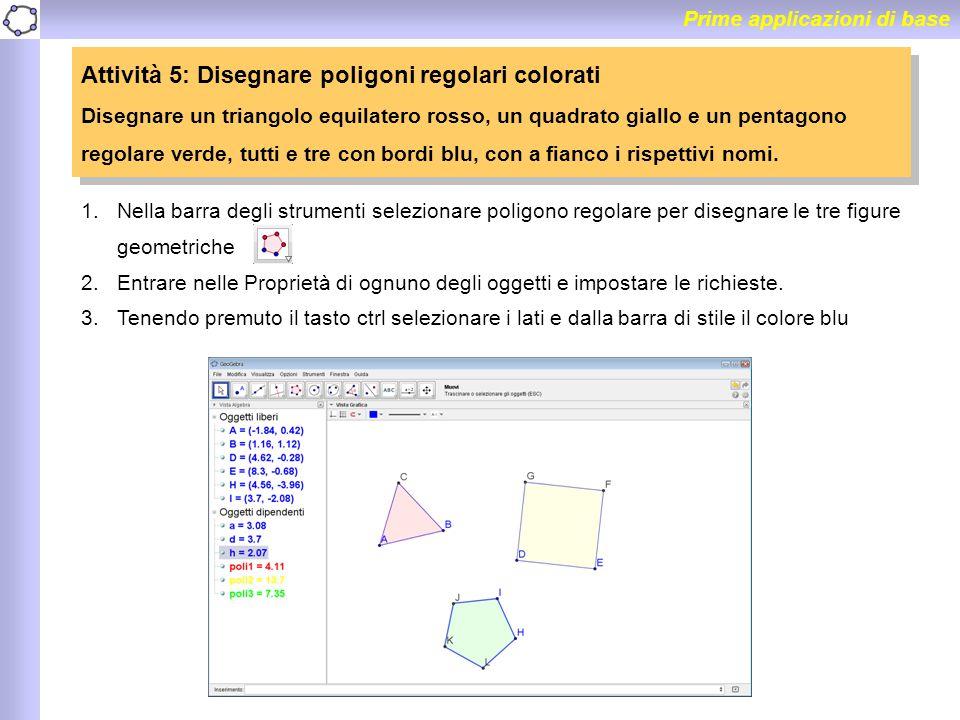 Prime applicazioni di base Attività 5: Disegnare poligoni regolari colorati Disegnare un triangolo equilatero rosso, un quadrato giallo e un pentagono