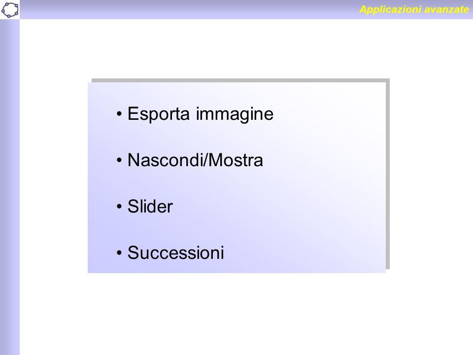 Applicazioni avanzate Esporta immagine Nascondi/Mostra Slider Successioni Esporta immagine Nascondi/Mostra Slider Successioni
