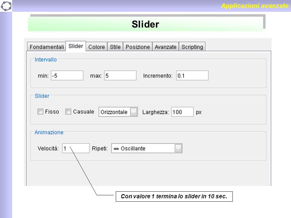 Applicazioni avanzate Slider Con valore 1 termina lo slider in 10 sec.