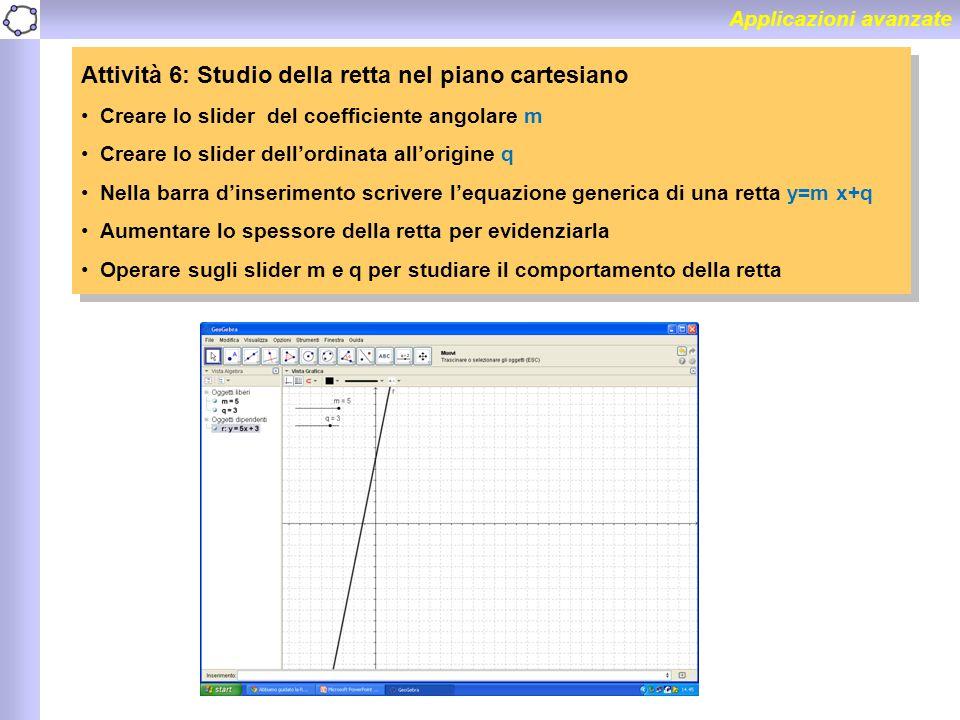 Applicazioni avanzate Attività 6: Studio della retta nel piano cartesiano Creare lo slider del coefficiente angolare m Creare lo slider dell'ordinata