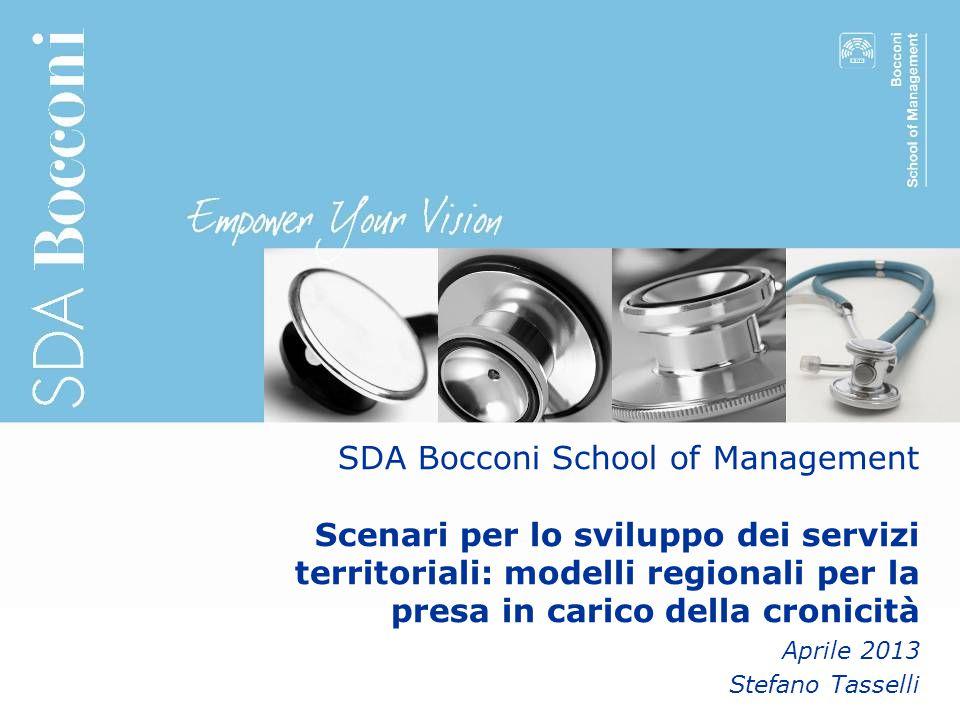 1 SDA Bocconi School of Management Scenari per lo sviluppo dei servizi territoriali: modelli regionali per la presa in carico della cronicità Aprile 2