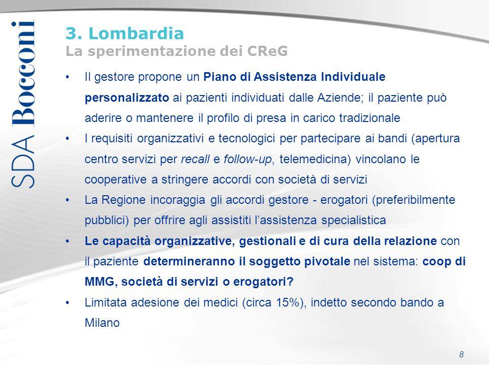 8 3. Lombardia La sperimentazione dei CReG Il gestore propone un Piano di Assistenza Individuale personalizzato ai pazienti individuati dalle Aziende;