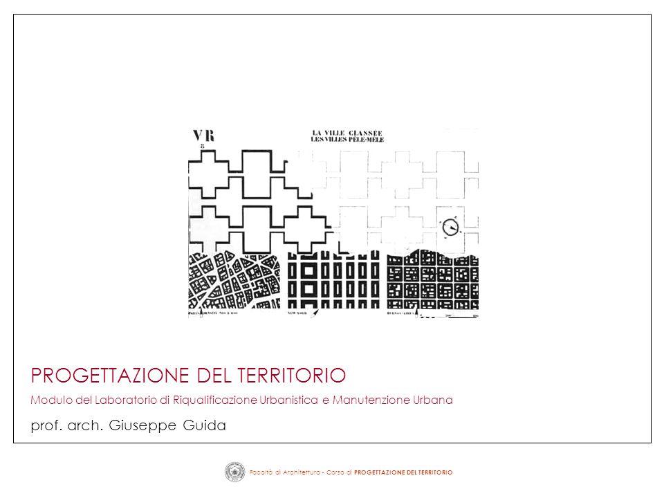 Facoltà di Architettura - Corso di PROGETTAZIONE DEL TERRITORIO PROGETTAZIONE DEL TERRITORIO Modulo del Laboratorio di Riqualificazione Urbanistica e