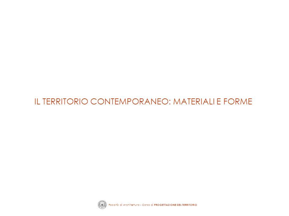 Facoltà di Architettura - Corso di PROGETTAZIONE DEL TERRITORIO IL TERRITORIO CONTEMPORANEO: MATERIALI E FORME