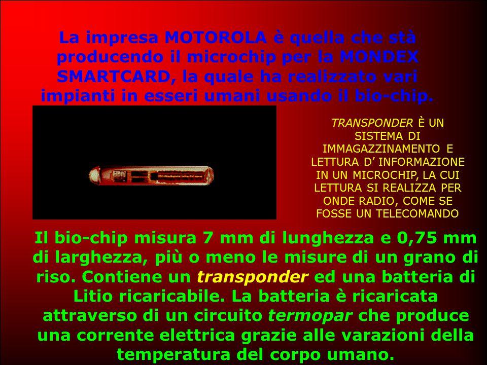 La impresa MOTOROLA è quella che stà producendo il microchip per la MONDEX SMARTCARD, la quale ha realizzato vari impianti in esseri umani usando il bio-chip.