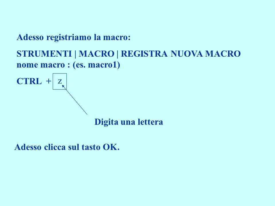 Adesso registriamo la macro: STRUMENTI | MACRO | REGISTRA NUOVA MACRO nome macro : (es.