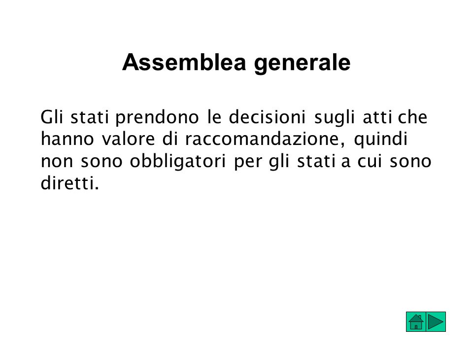 Assemblea generale Gli stati prendono le decisioni sugli atti che hanno valore di raccomandazione, quindi non sono obbligatori per gli stati a cui sono diretti.