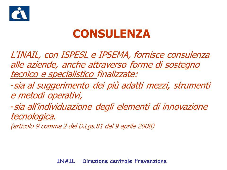 CONSULENZA L ' INAIL, con ISPESL e IPSEMA, fornisce consulenza alle aziende, anche attraverso forme di sostegno tecnico e specialistico finalizzate: -