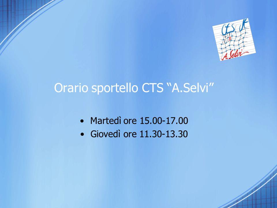 """Orario sportello CTS """"A.Selvi"""" Martedì ore 15.00-17.00 Giovedì ore 11.30-13.30"""