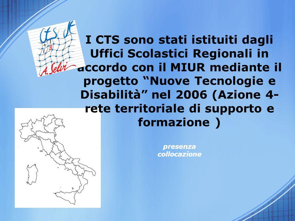 """I CTS sono stati istituiti dagli Uffici Scolastici Regionali in accordo con il MIUR mediante il progetto """"Nuove Tecnologie e Disabilità"""" nel 2006 (Azi"""
