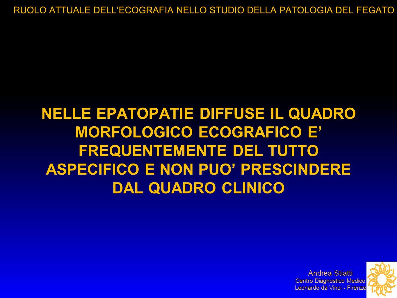 RUOLO ATTUALE DELL'ECOGRAFIA NELLO STUDIO DELLA PATOLOGIA DEL FEGATO RR Andrea Stiatti Centro Diagnostico Medico Leonardo da Vinci - Firenze Steatosi .