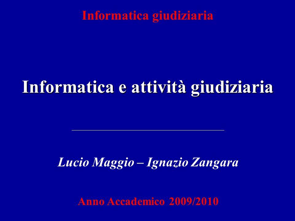 Informatica giudiziaria Informatica e attività giudiziaria Lucio Maggio – Ignazio Zangara Anno Accademico 2009/2010