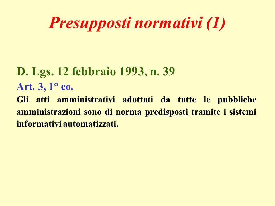 Presupposti normativi (1) D. Lgs. 12 febbraio 1993, n. 39 Art. 3, 1° co. Gli atti amministrativi adottati da tutte le pubbliche amministrazioni sono d